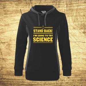 Dámska mikina s kapucňou s motívom Stand back! I´m going to try science