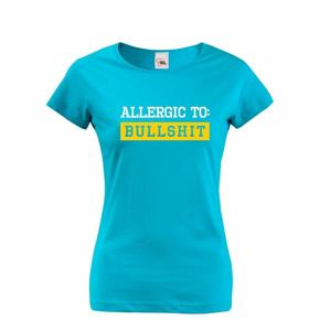 Dámske tričko Allergic to Bullshit - ideálne dievčenské tričko