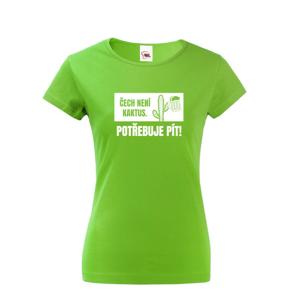 ❶❷❸ Dámské tričko Čech není kaktus, potřebuje pít prostě musíš mít