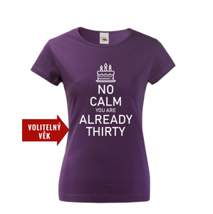 Dámske tričko k narodeninám NO CALM... - s vekom na prianie