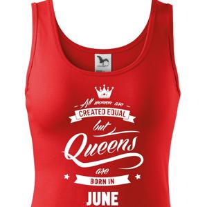 """Dámske tričko k narodeninám """"Queens are born..."""" - darček pre maminu i kamarátku"""