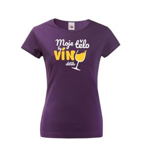 Dámske tričko - Moje telo by víno chcelo
