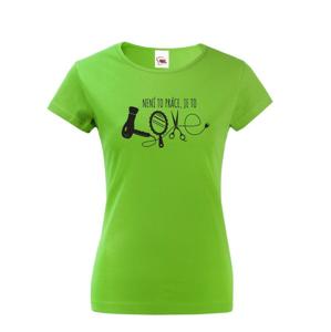 Dámske tričko pre kaderníčky - To nie je práca, to je LOVE