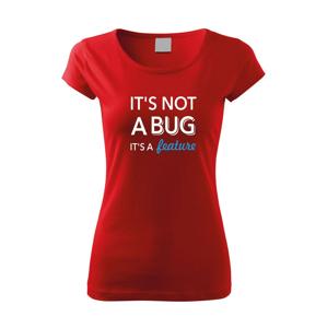 Dámske tričko pre programátorky It´s not bug, it´s a feature s dopravou len za 2,23 Eur