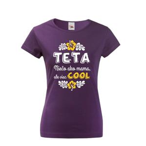 Dámské tričko pro tety a tetičky Teta - něco jako mamka, ale více COOL