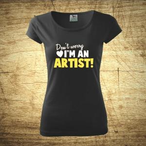 Dámske tričko s motívom Don´t worry, I´m an artist!