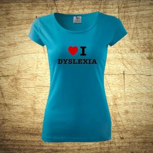 Dámske tričko s motívom I love dyslexia