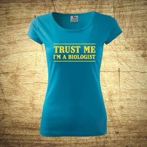 Dámske tričko s motívom Trust me, I´m a biologist