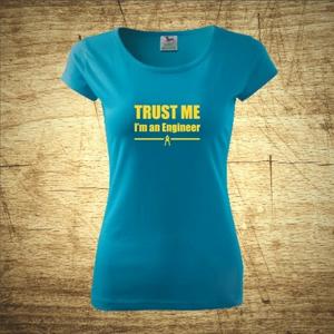 Dámske tričko s motívom Trust me, I´m an engineer 2