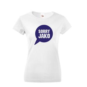 Dámské tričko s potiskem Sorry Jako - triko s hláškou Andreje Babiše