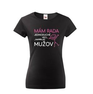 Dámske tričko s potlačou Mám rada jednoduché veci..napríklad mužov