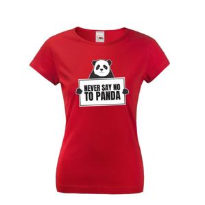 Dámske tričko s potlačou  NEVER SAY NO TO PANDA - tričko pre správnych geekov