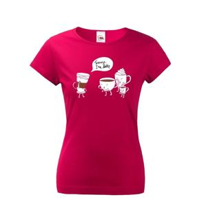 Dámské tričko s potlačou - Sorry I am latte