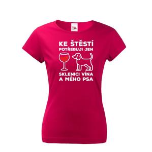 Dámske tričko s vtipnou potlačou psíka Ku šťastiu potrebujem len