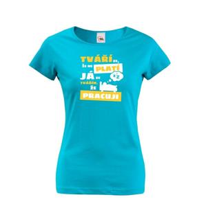 Dámské tričko - Tvárim sa, že mi platí
