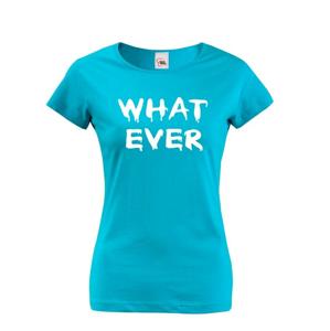 Dámské tričko Whatever - na narodeniny alebo len tak