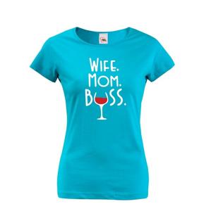 Dámske tričko Wife, Mom, Boss - tričko pre každú správnu mamu