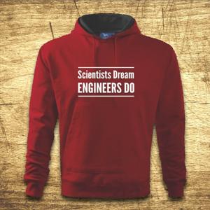 Mikina s kapucňou s motívom Scientists dream, Engineers do