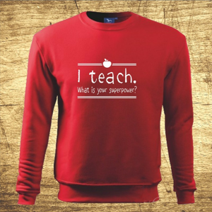 Mikina s motívom I teach. What is your superpower?