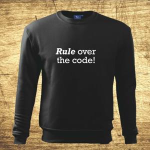 Mikina s motívom Rule over the code!