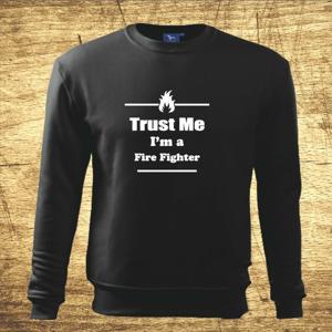 Mikina s motívom Trust me, I´m a firefighter 2