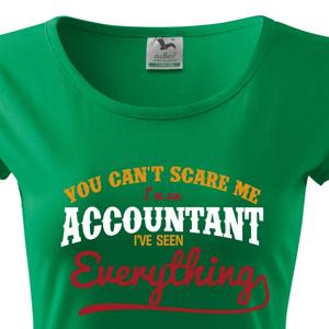 Originálne dámske tričko pre účtovné You cant scare me, Iam accountant
