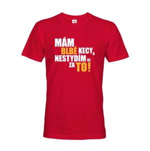 Pánske tričko s vtipnou potlačou - Mám blbé kecy a nehanbím sa za to