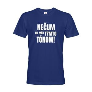 Pánske tričko s vtipnou potlačou - Nečum na mňa týmto tónom