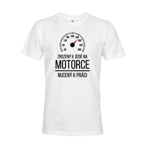 Pánske tričko Zrodený k jazde na motorke - nútený k práci - motorkársky motív