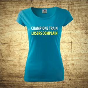 Tričko s motivem Champions train, losers complain