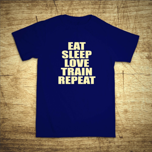 Tričko s motivem Eat, sleep, love, train, repeat
