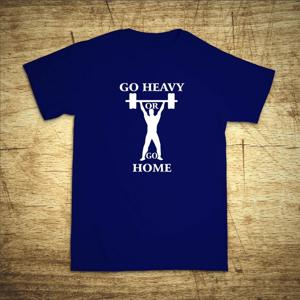Tričko s motivem Go heavy or go home