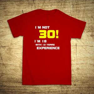 Tričko s motivem I'am not 30