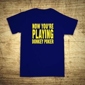 Tričko s motivem Now you'r playing donkey poker