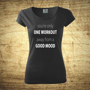 Tričko s motivem you'r only one workout, away from a good mood
