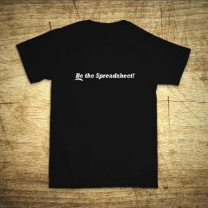 Tričko s motívom Be the Spreadsheet!
