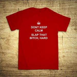 Tričko s motívom Dont keep calm.
