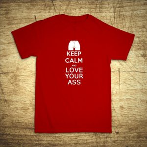 Tričko s motívom Keep calm and love your ass