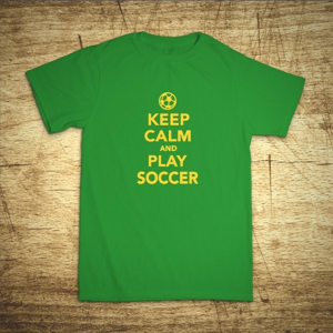 Tričko s motívom Keep calm and play soccer
