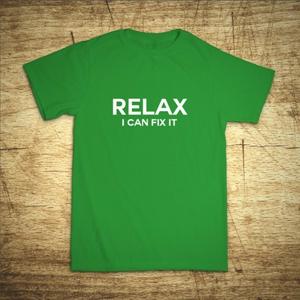 Tričko s motívom Relax, I can fix it