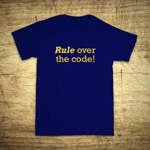 Tričko s motívom Rule over the code!