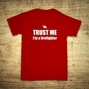 Tričko s motívom Trust me, I´m a firefighter